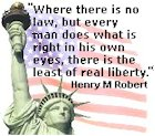 Where there is no law, but every man does what is right in his own eyes, there is the least of real liberty